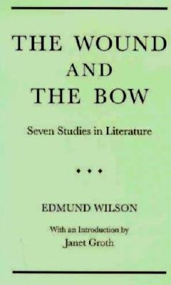 Wound and the Bow: Seven Studies in Literature - Wilson, Edmund, and Groth, Janet (Introduction by)