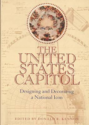 U S Capitol: Designing & Decorating a National Icon - Kennon, Donald R, Professor (Editor)