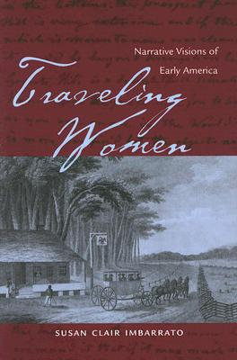 Traveling Women: Narrative Visions of Early America - Imbarrato, Susan Clair