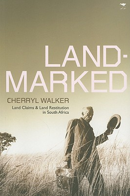 Landmarked: Land Claims and Restitution in South Africa - Walker, Cherryl