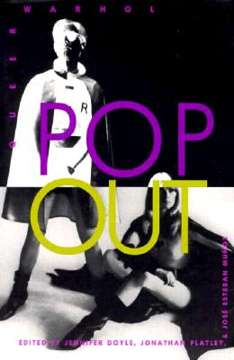 Pop Out: Queer Warhol - PB - Doyle, Jennifer (Editor), and Munoz, Jose E (Editor), and Flatley, Jonathan (Editor)