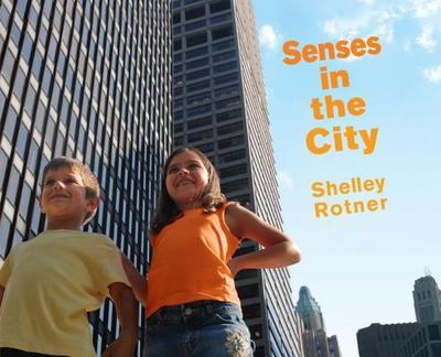 Senses in the City - Rotner, Shelley