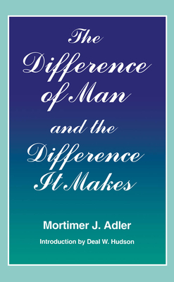 Difference of Man and the Difference It Makes - Adler, Mortimer Jerome, and Adler, and Hudson, Deal (Introduction by)