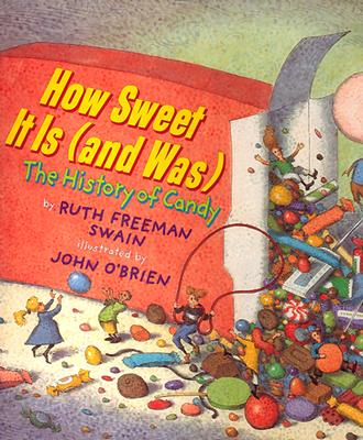 How Sweet It Is (and Was): A History of Candy - Swain, Ruth Freeman