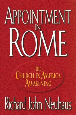 Appointment in Rome: The Church in America Awakening - Neuhaus, Richard John, Father, and Morneau, Robert F, Bishop