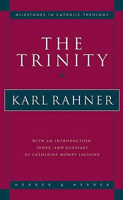 The Trinity - Rahner, Karl, and Doncell, Joseph (Translated by), and Lacugna, Catherine Mowry (Introduction by)