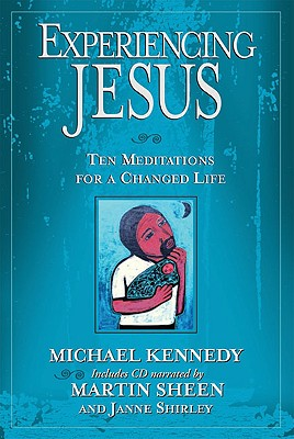 Experiencing Jesus: Ten Meditations for a Changed Life - Kennedy, Michael, S.J, and Sheen, Martin (Narrator), and Shirley, Janne (Narrator)