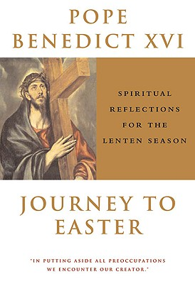 Journey to Easter: Spiritual Reflections for the Lenten Season - Pope Benedict XVI
