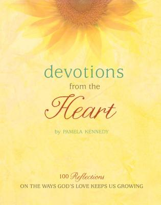 Devotions from the Heart: 100 Reflections on the Ways God's Love Keeps Us Growing - Kennedy, Pamela