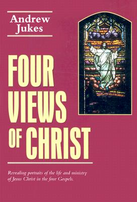 Four Views of Christ - Jukes, Andrew
