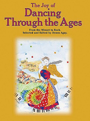 The Joy of Dancing Through the Ages: From Minuet to Rock - Agay, Denes (Editor)