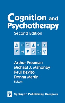 Cognition and Psychotherapy: Second Edition - Freeman, Arthur, Edd, Abpp (Editor), and Mahoney, Michael J, PhD (Editor), and DeVito, Paul, PhD (Editor)