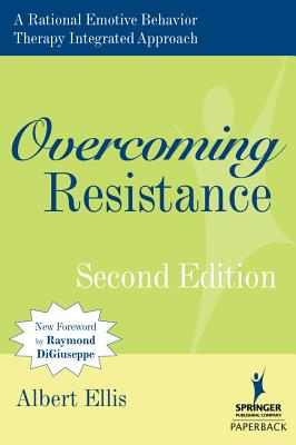 Overcoming Resistance: A Rational Emotive Behavior Therapy Integrated Approach, 2nd Edition - Ellis, Albert, Dr., PH.D.