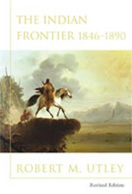 Indian Frontier 1846-1890 REV. Ed. - Utley, Robert M, and Cronon, William (Editor), and Lamar, Howard R (Editor)