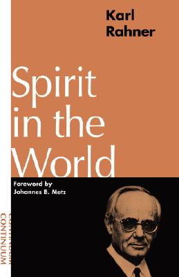 Spirit in the World - Rahner, Karl, and Tallon, Andrew (Introduction by), and Donceel, Joseph F, S.J. (Preface by)