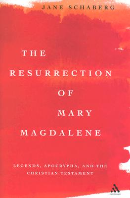 Resurrection of Mary Magdalene: Legends, Apocrypha, and the Christian Testament - Schaberg, Jane