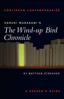 Haruki Murakami's the Wind-Up Bird Chronicle: A Reader's Guide - Strecher, Matthew Carl, and Streacher, Matthew