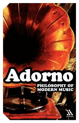 Philosophy of Modern Music - Adorno, Theodor W., and Mitchell, Anne G., and Blomster, Wesley V.