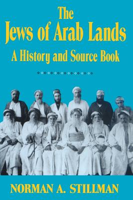 The Jews of Arab Lands: A History and Source Book - Stillman, Norman A