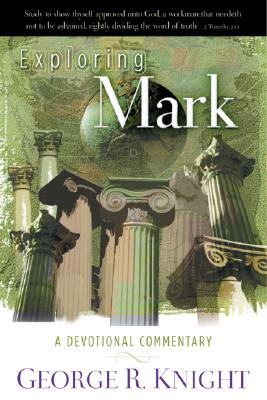 Exploring Mark: A Devotional Commentary - Knight, George R