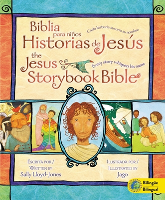 Biblia Para Ninos Historias de Jesus/The Jesus Storybook Bible: Cada Historia Susurra su Nombre/Every Story Whispers His Name - Lloyd-Jones, Sally, and Jago (Illustrator)