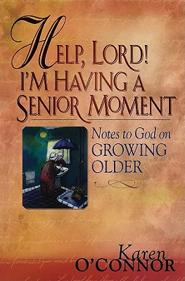 Help, Lord! I'm Having a Senior Moment - O'Connor, Karen