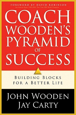 Coach Wooden's Pyramid of Success: Building Blocks for a Better Life - Wooden, John, and Carty, Jay, and Robinson, David, Professor, M.A. (Foreword by)