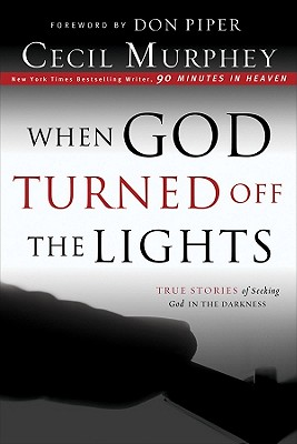When God Turned Off the Lights: True Stories of Seeking God in the Darkness - Murphey, Cecil, Mr., and Piper, Don (Foreword by)