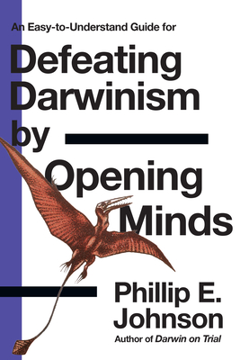 Defeating Darwinism by Opening Minds - Johnson, Phillip E