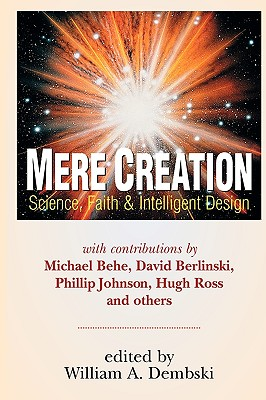Mere Creation: Science, Faith and Intelligent Design - Dembski, William A (Editor), and Ross, Hugh (Contributions by), and Behe, Michael J (Contributions by)