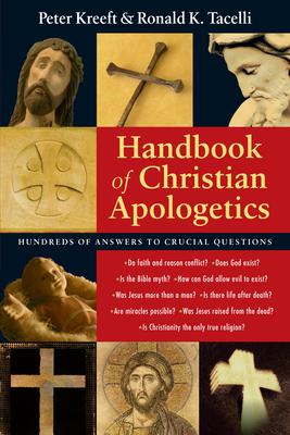 Handbook of Christian Apologetics - Kreeft, Peter, and Tacelli, Ronald K