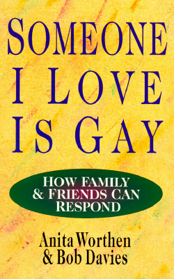 Someone I Love Is Gay: How Family & Friends Can Respond - Davies, Bob, and Worthen, Anita