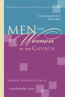 Men and Women in the Church: Building Consensus on Christian Leadership - Sumner, Sarah, and Johnson, Phillip E (Foreword by)