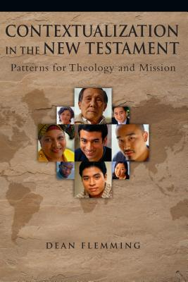 Contextualization in the New Testament: Patterns for Theology and Mission - Flemming, Dean E
