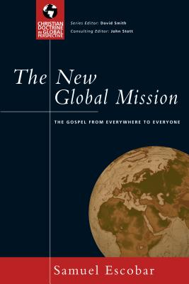 The New Global Mission: The Gospel from Everywhere to Everyone - Escobar, Samuel E, and Stott, John R W, Dr. (Editor)