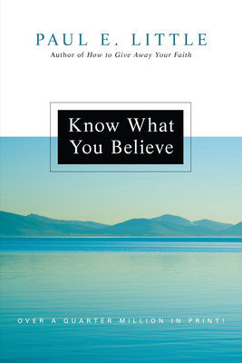 Know What You Believe - Little, Paul E, Professor, and Nyquist, James F (Foreword by), and Little, Marie