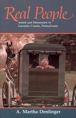 Real People: Amish and Mennonites in Lancaster County, Pennsylvania - Denlinger, A Martha, and Stahl, Martha Denlinger
