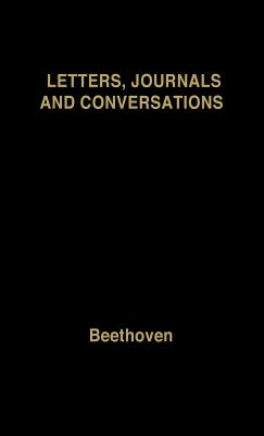 Beethoven: Letters, Journals and Conversations - Beethoven, Ludwig Van, and Hamburger, Michael (Editor)