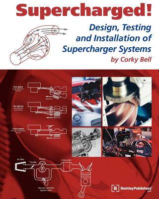 Supercharged!: Design, Testing, and Installation of Supercharger Systems - Bell, Corky