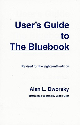 User's Guide to the Bluebook: Revised for the Eighteenth Revision - Dworsky, Alan L, and Geer, Jason (Contributions by)