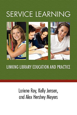Service Learning: Linking Library Education and Practice - Roy, Loriene (Editor), and Jensen, Kelly (Editor), and Meyers, Alex Hershey (Editor)