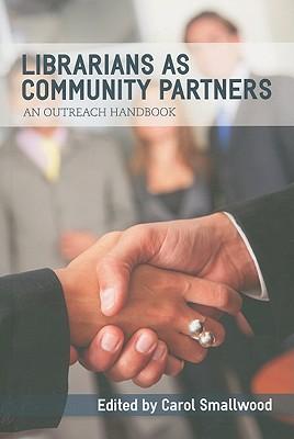 Librarians as Community Partners: An Outreach Handbook - Smallwood, Carol (Editor)