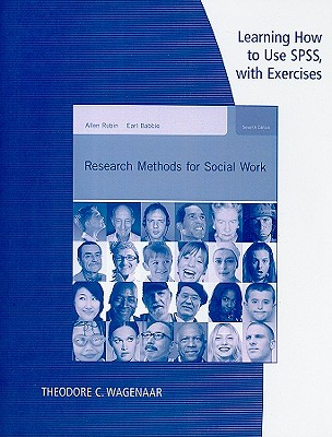Learning How to Use SPSS, with Exercises: Research Methods for Social Work - Rubin, Allen, and Babbie, Earl, and Wagenaar, Theodore C (Prepared for publication by)