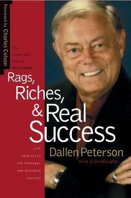 Rags, Riches, & Real Success - Peterson, Dallen, and Vaughn, Ellen Santilli, Ms., and Colson, Charles W (Foreword by)