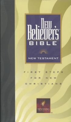 New Believer's Bible New Testament-Nlt: First Steps for New Christians - Laurie, Greg (Editor)