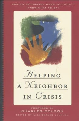 Helping a Neighbor in Crisis - Lampman, Lisa Barnes, and Colson, Charles W (Foreword by)