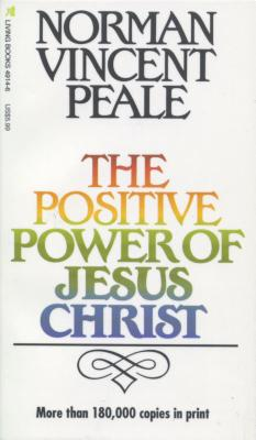 The Positive Power of Jesus Christ - Peale, Norman Vincent