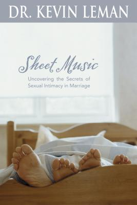 Sheet Music: Uncovering the Secrets of Sexual Intimacy in Marriage - Leman, Kevin, Dr.