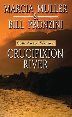 Crucifixion River - Muller, Marcia, and Pronzini, Bill