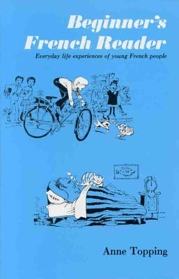 Beginner's French Reader: Everyday Life Experiences of Young French People - Topping, Anne, and Wall-Meinike, Jane (Editor), and Goffe, Toni (Illustrator)